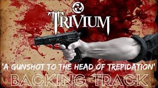 Trivium - 'A Gunshot To The Head Of Trepidation' [Full Backing Track]