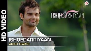 Ishqedarriyaan Full Video | Ankit Tiwari | Mahaakshay, Evelyn Sharma  Mohit Dutta