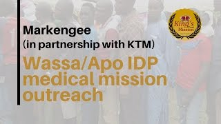 Markengee (in partnership with KTM) wassa/apo IDP medical mission outreach