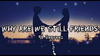 98 Degrees - Why Are We Still Friends (lyrics)