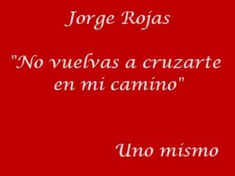 No vuelvas a cruzarte en mi camino - Jorge Rojas