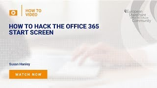 How To Hack the Office 365 Start Screen