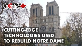 Cutting-edge Technologies Playing Crucial Role in Rebuilding Notre Dame