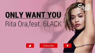 Rita Ora Ft.6lack   Only Want You(lyrics Video)