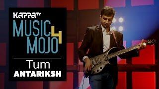 Antariksh - Tum Live at Music Mojo Season 4 Kappa  - antariksh.music