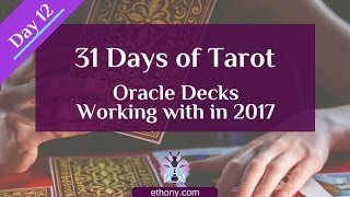 31 Days of Tarot - Day 12 - Oracle Decks working with in 2017