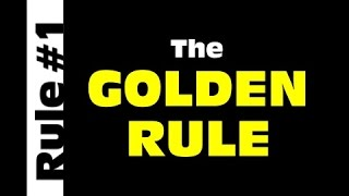 Rule #1 - The Golden Rule