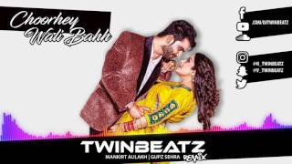 Choorhey Wali Bahh (Twinbeatz Remix) | Mankirt Aulakh | Latest Punjabi Song 2017