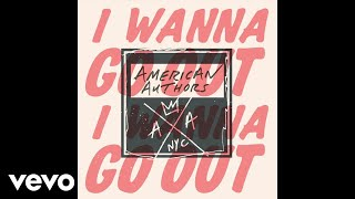 American Authors - I Wanna Go Out (Audio)