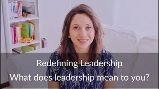 Redefining Leadership - What does leadership mean to you?