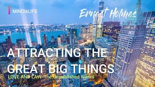 Attracting The Great Big Things (Ernest Holmes)- Love and Law Chapter 5