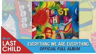 Last Child Full Album Everything We Are Everything (OFFICIAL VIDEO)