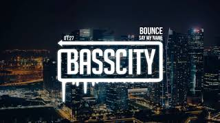 Say My Name - Bounce