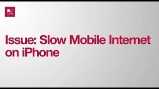 Issue: Slow Mobile Internet on iPhone
