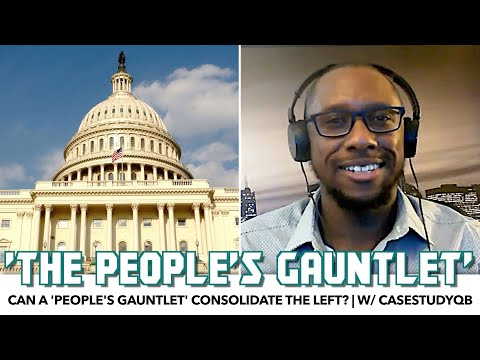 Can A 'People's Gauntlet' Consolidate The Left? | w/ CaseStudyQB