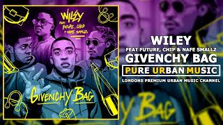 Wiley Feat Future, Chip & Nafe Smallz   Givenchy Bag