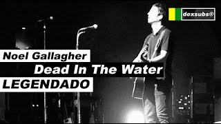Noel Gallagher - Dead In The Water - Legendado • [HD | Live Milan]