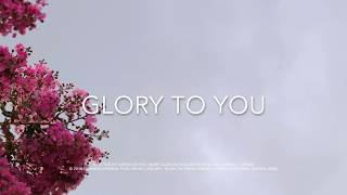Glory to You (Lyric Video), feat. Aaron Keyes