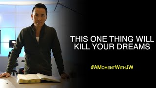 A Moment With JW | This One thing Will Kill Your Dreams
