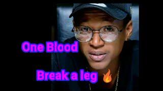 One Blood - Break a leg 🔥2019🔥(song)