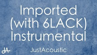 Imported   Jessie Reyez & 6LACK (Acoustic Instrumental)