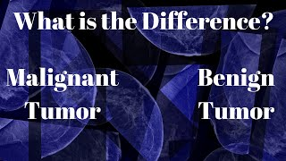 What Is the Difference between a Benign and Malignant Tumor?