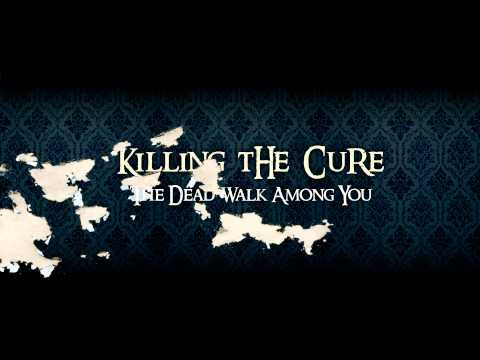 Killing the Cure - The Dead Walk Among You