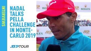 Nadal Talks Pella Challenge In Monte-Carlo 2019