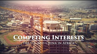 Competing Interests: The U.S. and China in Africa