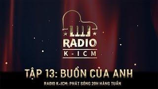 RADIO K-ICM TẬP CUỐI | BUỒN CỦA ANH | NGUYỄN BẢO KHÁNH K-ICM