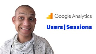 users and sessions in google analytics explained