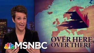 Russian Agitation Seen In European Politics As Elections Approach   Rachel Maddow   MSNBC