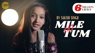 Mile Ho Tum | cover by Sakshi Singh | Sing Dil Se | Neha Kakkar | Tony Kakkar | Fever