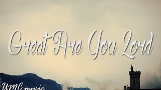 Grande Eres Dios [ Great Are You Lord ] - UMCmusic - Bethel Music - Cover