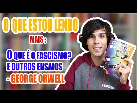 O que eu estou lendo + O que é o fascismo ? e outros ensaios - George Orwell