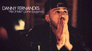 "Danny Fernandes - ""All Of Me""(John Legend Cover)"