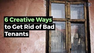 6 Creative Ways to Get Rid of Bad Tenants