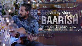 "Video thumbnail of ""Baarish - Jimmy Khan (Ho Mann Jahan)"""