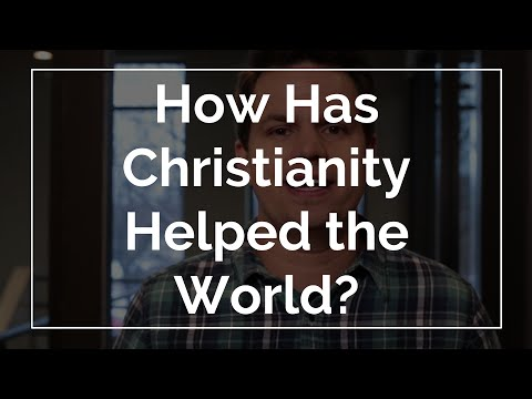 How has Christianity helped the world?