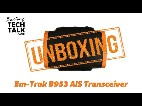 Em-Trak B953 Class B AIS Transceiver Unboxing and Product Review