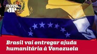 Brasil vai entregar ajuda humanitária à Venezuela