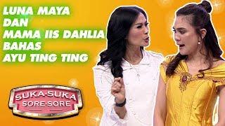 Luna Maya Dan Mama Iis Dahlia Bahas Ayu Ting Ting  - Suka Suka Sore Sore (31/1)