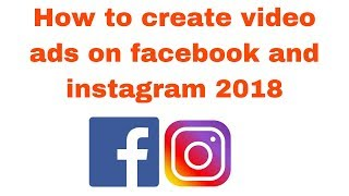 How to create video ads on facebook and instagram 2018