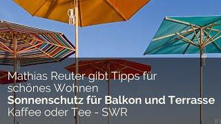 Sonnenschutz für Balkon und Terrasse. Mathias Reuter gibt Tipps für schönes Wohnen.