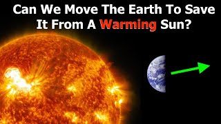 How to Move The Planet Earth To Save It From The Sun