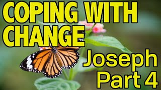 Coping with Change – Joseph's Story Part 4