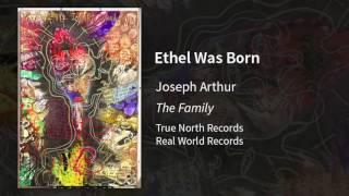 Joseph Arthur - Ethel Was Born