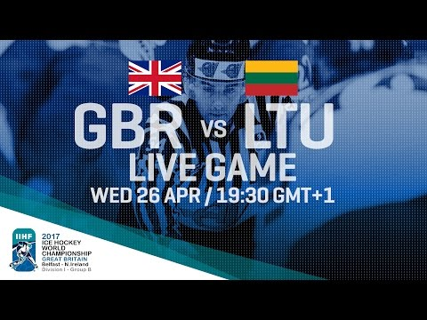 Great Britain - Lithuania   Full Game   2017 IIHF Ice Hockey World Championship Division I Group B