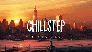 Decisions | Chillstep 2017 Mix