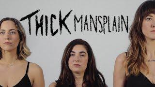 "THICK - ""Mansplain"""